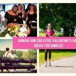 Roman and Creative Valentine's Day Ideas for Singles