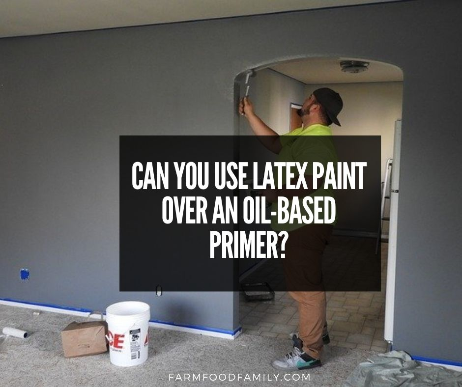 Can You Use Latex Paint Over An Oil Based Primer The Definitive Guide