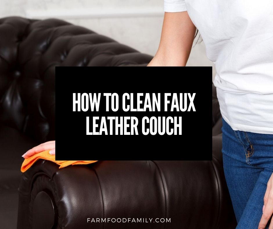 How To Clean Faux Leather Couch 9 Easy Ways Farmfoodfamily