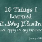 10 Things I learned at the Blog Elevated Conference that apply to any business