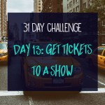 31 day challenge | Day 13: Get tickets to a show