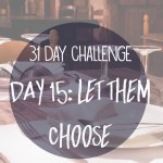 31 day challenge | Day 15: Let them choose