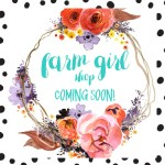 The Farm Girl Shop is coming!!
