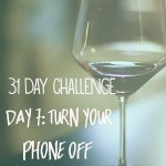 31 day challenge | Day 7: Turn your phone off