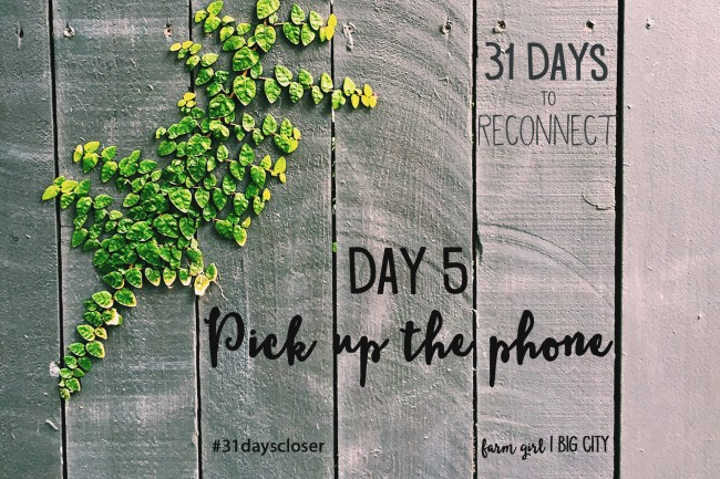 Take the free 31 day challenge to build and strengthen your connections with the people you care about most in your life! Day 5 - pick up the phone #31dayscloser