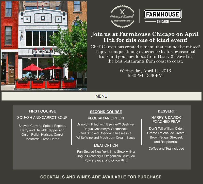 Farmhouse Chicago is thrilled to announce that we have teamed up with Harry & David for one of their hosted dinners April 11th!