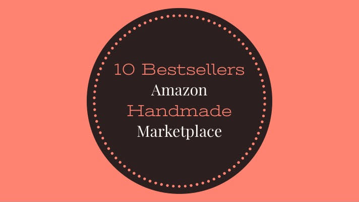 Top 10 Bestsellers at Amazon Handmade Marketplace October 2018