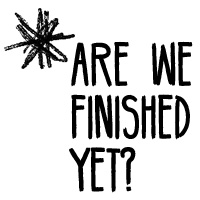 are-we-finished-yet