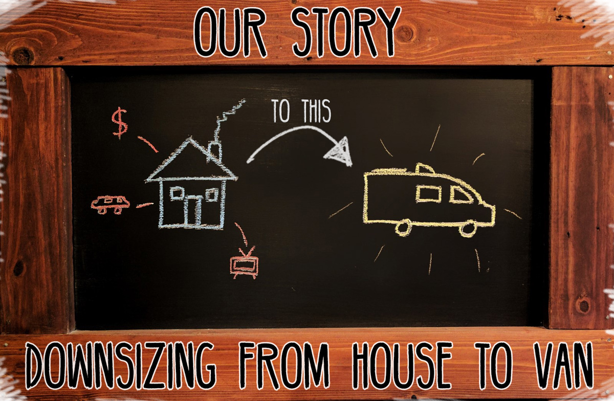 Our-Story-(Downsizing-From-House-to-Van)