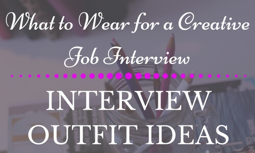 What to wear for a creative job interview- Interview outfit ideas