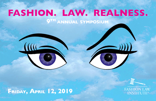 "Announcement of 9th annual symposium, ""Fashion. Law. Realness."" Friday, April 12, 2019. Image of eyes with one eyebrow raised. Fashion Law Institute logo."