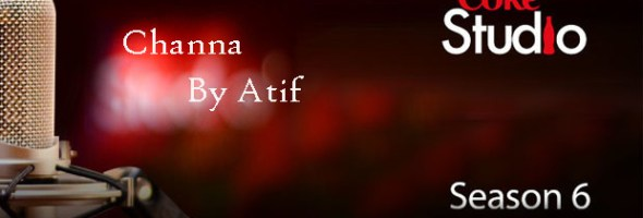 Atif fresh song Channa Coke Studio 6