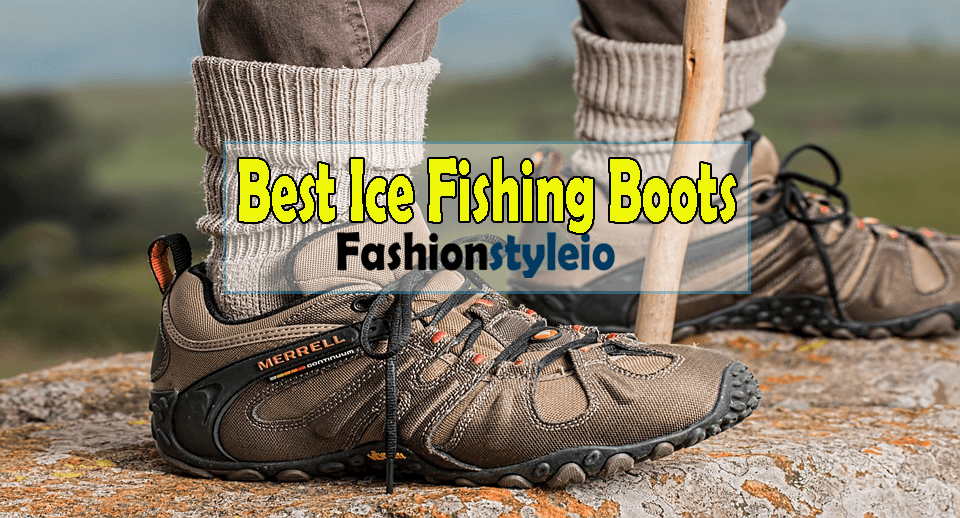 10 Best Ice Fishing Boots –  Reviews!