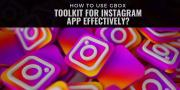 How to use Gbox - Toolkit for Instagram App effectively?