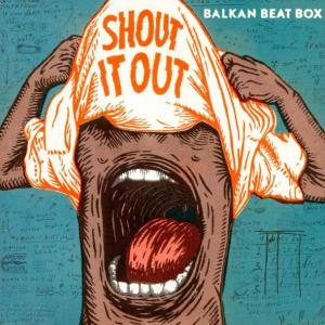 balkan-beat-box-shout-it-out