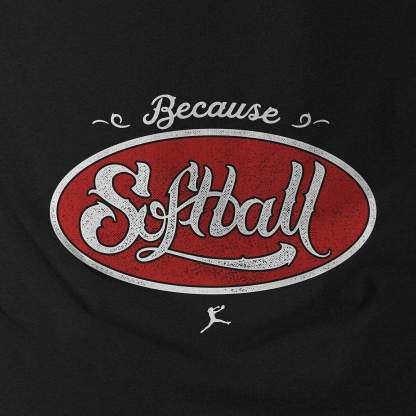 Because Softball - Fastpitch Tees Softball Shirt