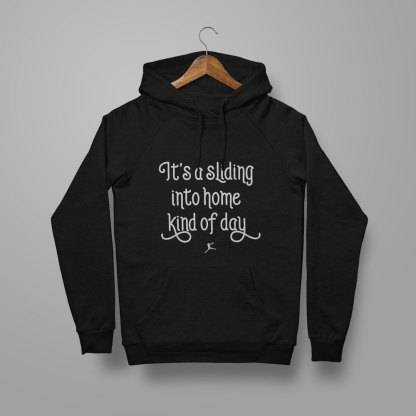 It's a sliding into home kind of day - Softball Hoodie