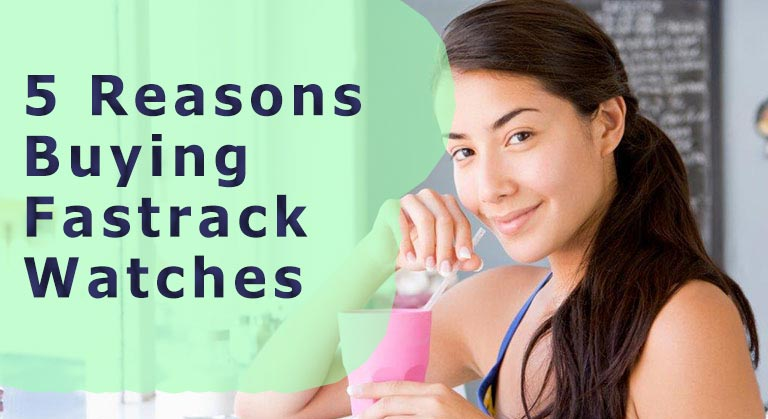 5 Reasons buying Fastrack Watches