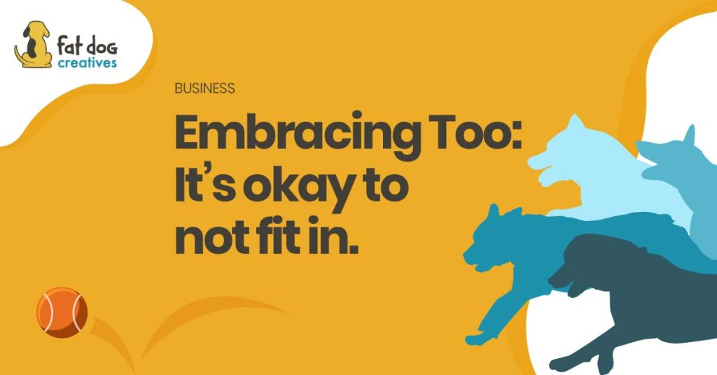 """It's okay to not fit in: Embrace the """"too"""""""
