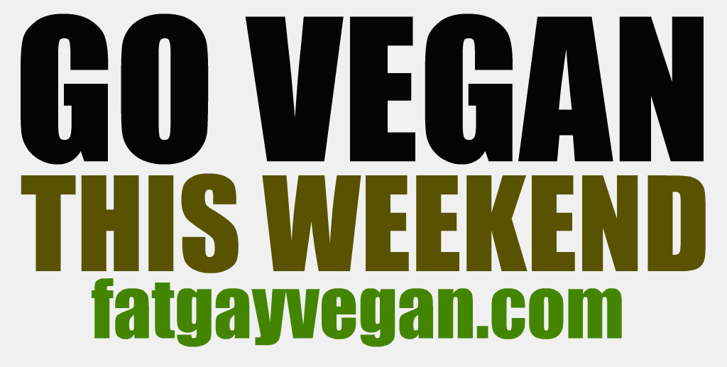 https://i0.wp.com/fatgayvegan.com/wp-content/uploads/2014/09/this-weekend.jpg?fit=1024%2C517