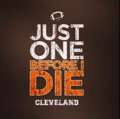 just one before I die Browns