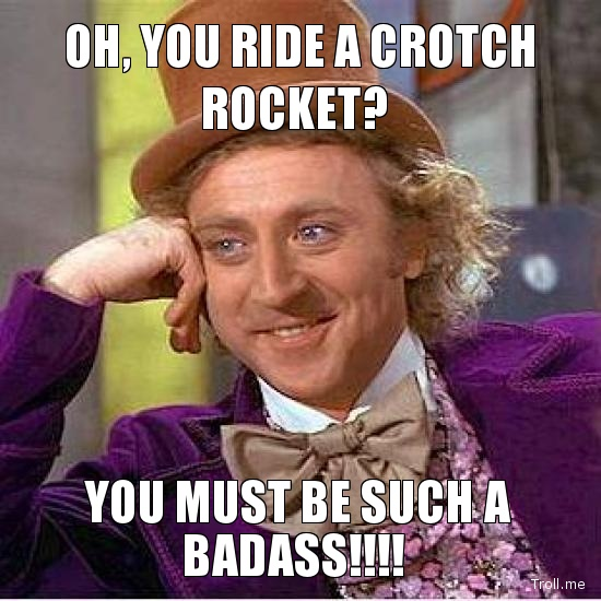 oh-you-ride-a-crotch-rocket-you-must-be-such-a-badass
