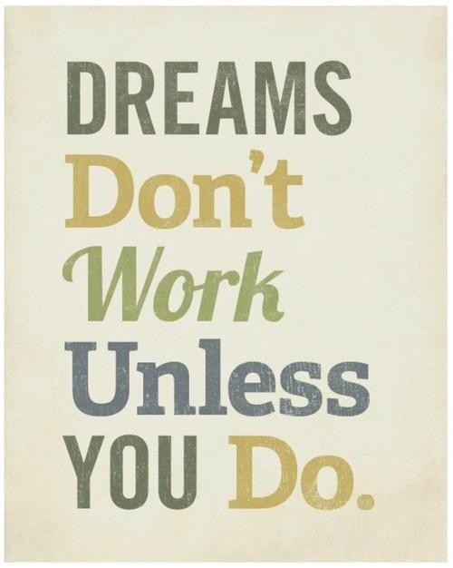 Goals and dreams - Dreams don't work unless you do!