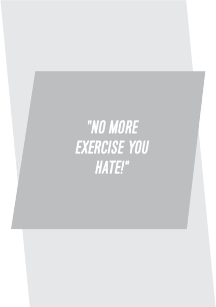 """No more exercise you hate!"""