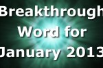Breakthrough Word for January 2013 (Video)