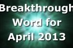 Breakthrough Word for April 2013 (Video)