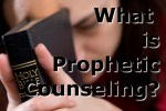 What is Prophetic Counseling?