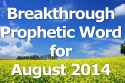Breakthrough Prophetic Word for August 2014 (Video)