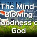 The Mind-Blowing Goodness of God (Video)