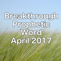 Breakthrough Prophetic Word for April 2017