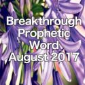 Breakthrough Prophetic Word for August 2017