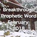 Breakthrough Prophetic Word for February 2018 (Video)