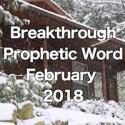 Breakthrough Prophetic Word for February 2018 (Video)