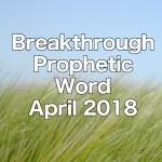 Breakthrough Prophetic Word for April 2018
