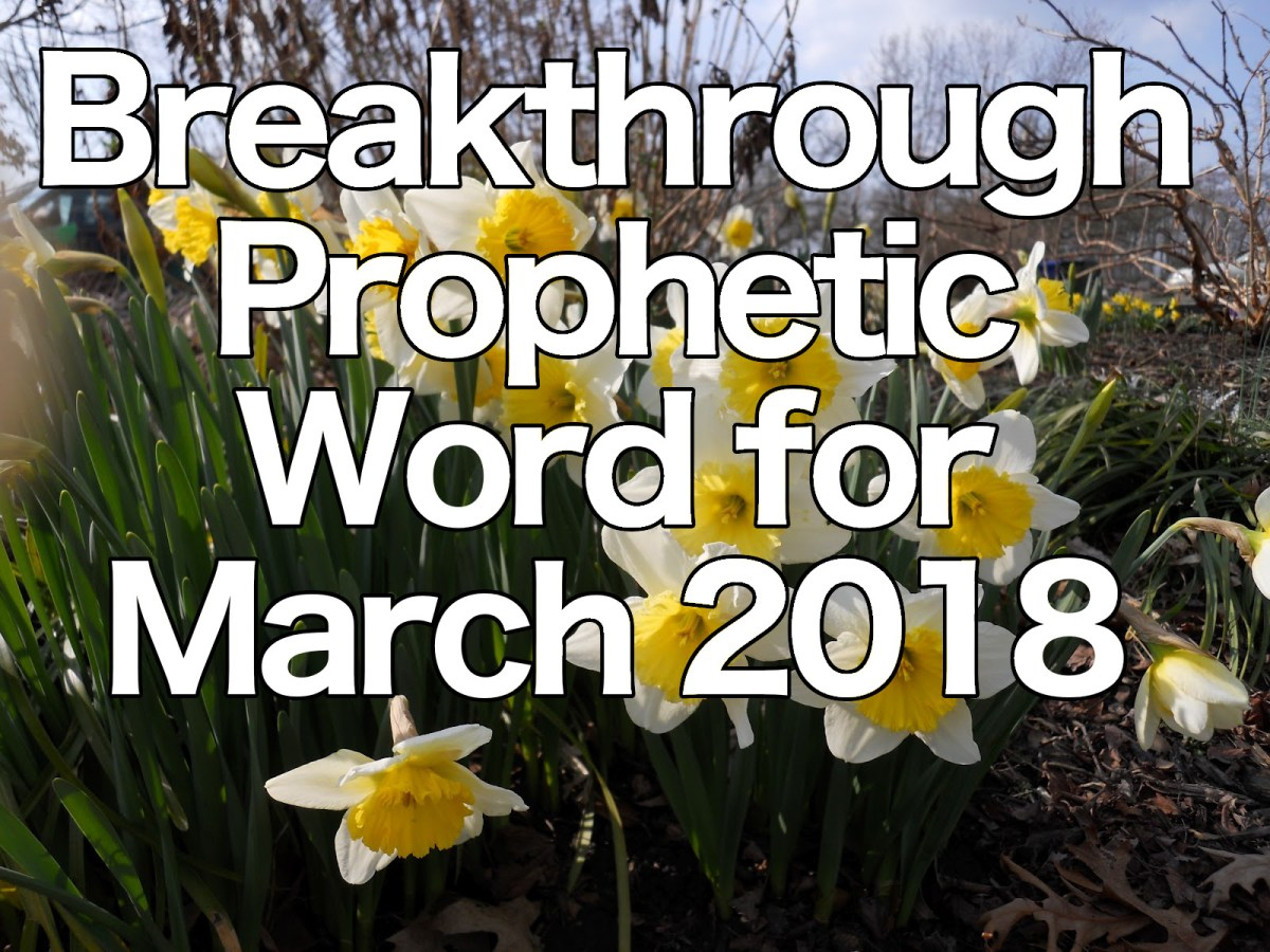 Breakthrough Prophetic Word for March 2018