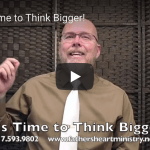 It's Time to Think Bigger!