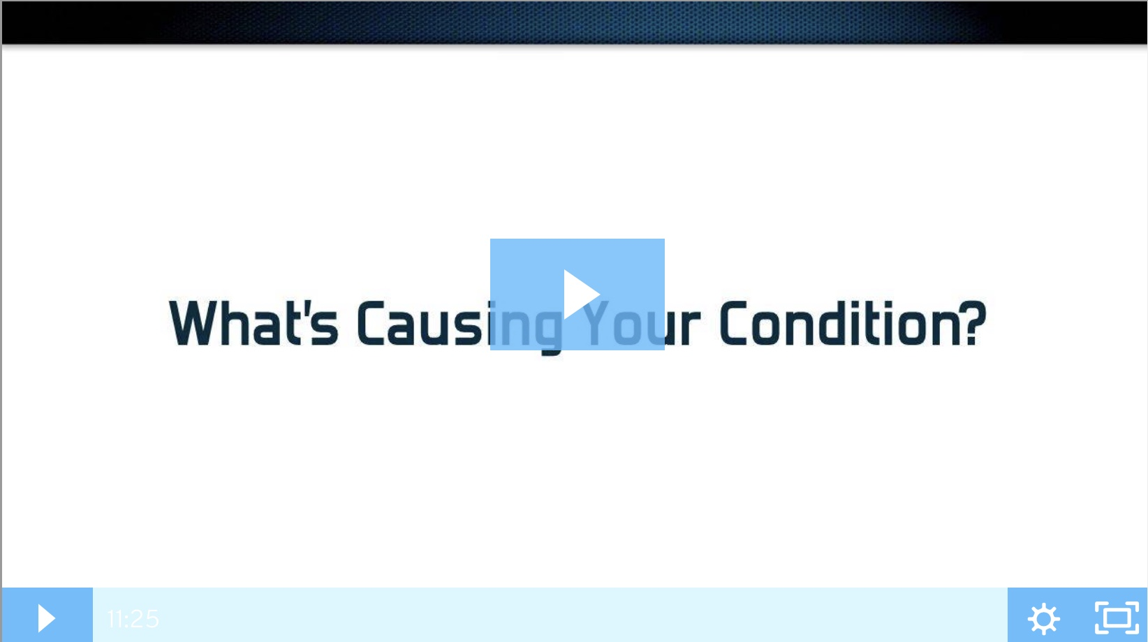 What's causing your condition?