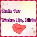 Quiz for Wake Up, Girls!