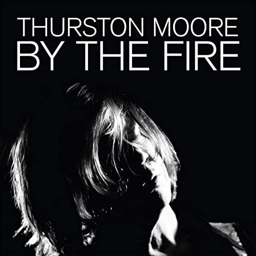 サーストン・ムーア「By the Fire」 そしてギターをかき鳴らす…