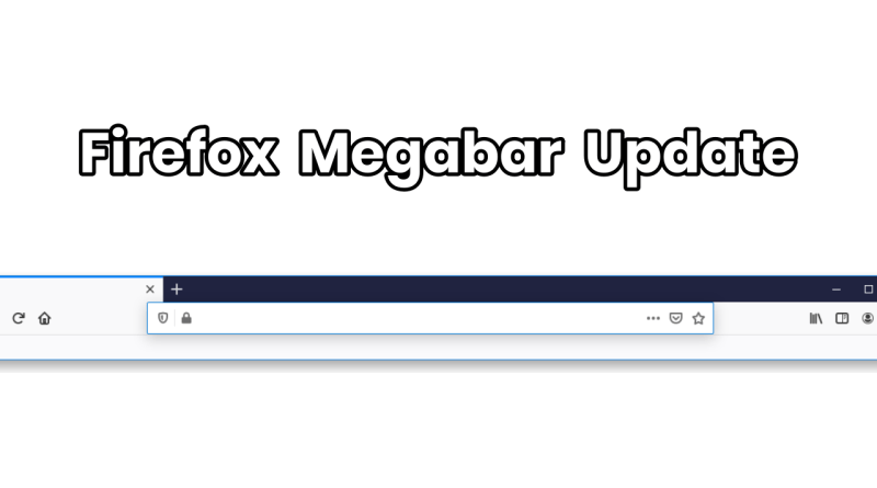 Mozilla releases Firefox version 75 which includes a Megabar and people hate it