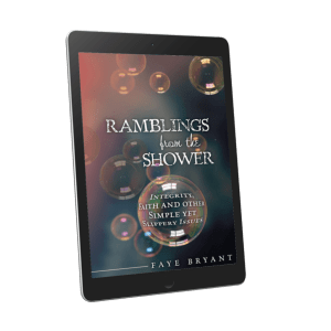 Ramblings From the Shower | Integrity, Faith, and Other Simple Yet Slippery Issues
