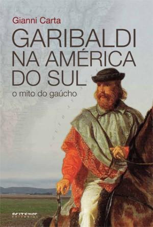 Lançado no início de setembro em São Paulo, Porto Alegre e Rio de Janeiro, o livro Garibaldi na América do Sul – o mito do gaúcho, de autoria de Gianni Carta, pela Boitempo Editorial, resgata a trajetória de um ícone da história ítalo-americana.