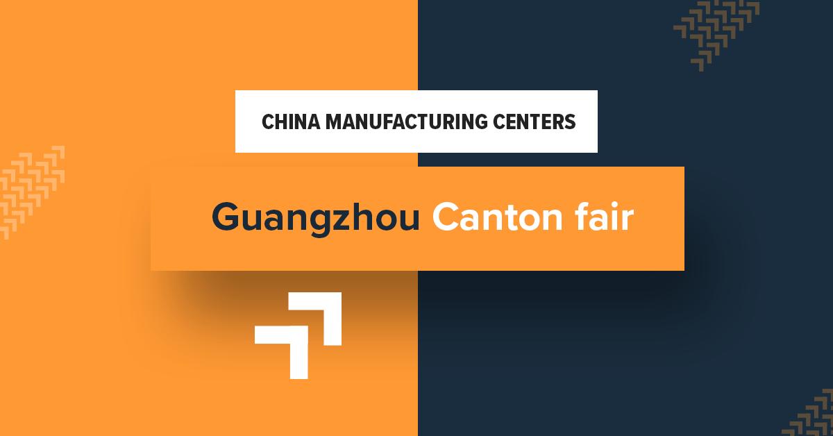 China manufacturing centers – Guangzhou