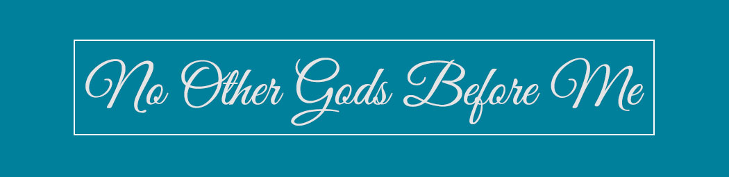 no other gods before me header image