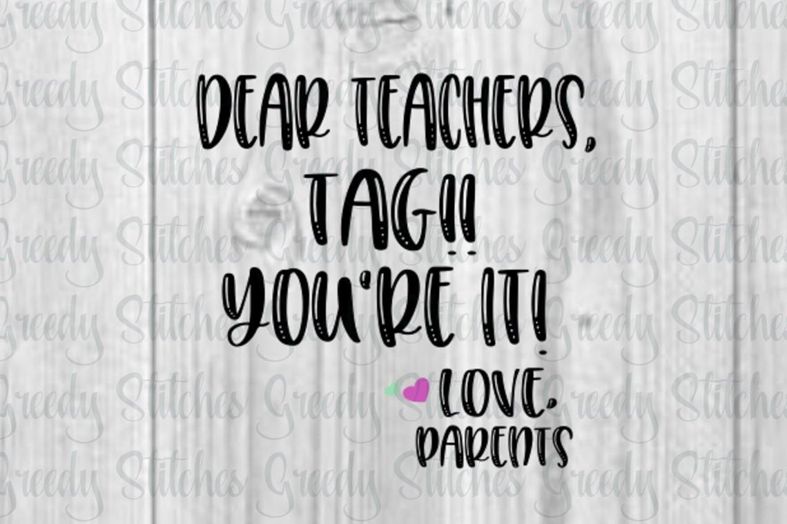 Download Teacher SVG | Dear Teachers, Tag You're It Love, Parents svg