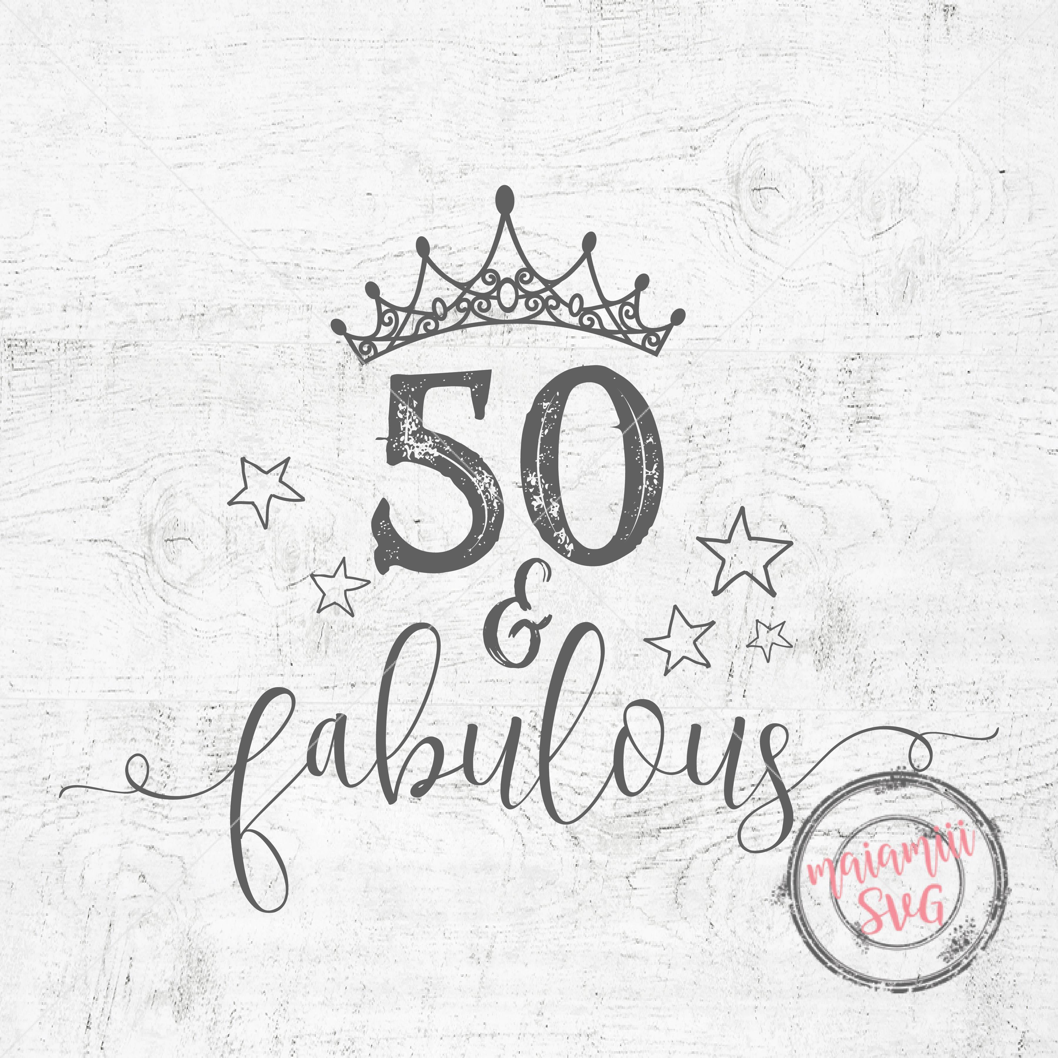 50 And Fabulous Svg Birthday Svg 50th Birthday Cricut Cut